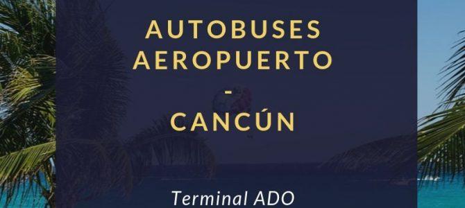 Horarios y Tarifas de autobuses de Cancún Aeropuerto a Cancún Terminal ADO